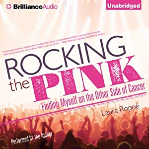 Rocking the Pink: Finding Myself on the Other Side of Cancer | [Laura Roppé]