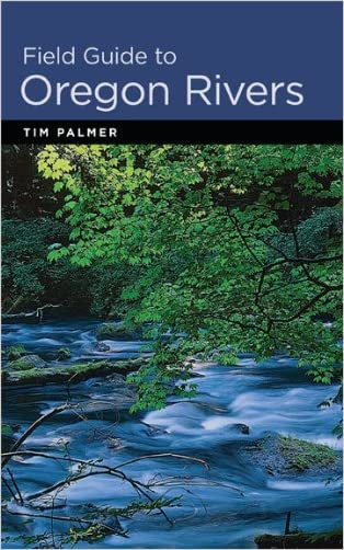 Field Guide to Oregon Rivers written by Tim Palmer