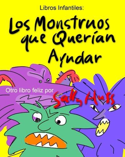 Libros Infantiles: LOS MONSTRUOS QUE QUERAN AYUDAR: (Divertido libro ilustrado para antes de dormir, sobre la bondad y enfrentarse a los miedos, para lectores principiantes, edad 2-8)