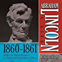 Abraham Lincoln: A Life 1860-1861: An Election Victory, Threats of Secession, and Appointing a Cabinet (       UNABRIDGED) by Michael Burlingame Narrated by Sean Pratt
