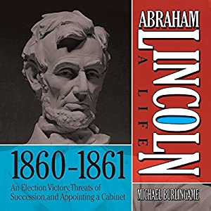 Abraham Lincoln: A Life 1860-1861 Audiobook