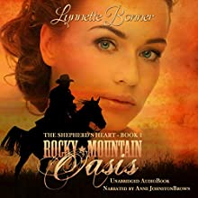 Rocky Mountain Oasis: The Shepherd's Heart, Book 1 (       UNABRIDGED) by Lynnette Bonner Narrated by Anne Johnston Brown