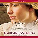 No Distance Too Far: Home to Blessing (       UNABRIDGED) by Lauraine Snelling Narrated by Stina Nielsen