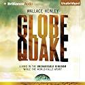 Globequake: Living in the Unshakeable Kingdom While the World Falls Apart Audiobook by Wallace Henley Narrated by Tom Parks