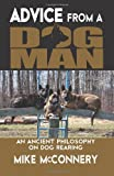 Mike McConnery Advice From a Dogman: An Ancient Philosophy on Dog Rearing