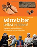 Mittelalter selbst erleben!: Kleidung, Spiel und Speisen - selbst gemacht und ausprobiert - Doris Fischer