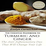 The Essential Handbook to Turmeric and Ginger: The Anti-Inflammatory Duo That Will Change Your Life | Evelyn Carmichael