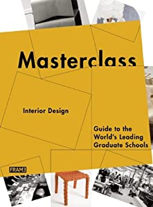 Masterclass: Interior Design: Guide to the World's Leading Graduate Schools from Frame Publishers
