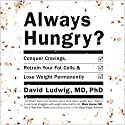 Always Hungry?: Conquer Cravings, Retrain Your Fat Cells and Lose Weight Permanently Audiobook by David S. Ludwig Narrated by David S. Ludwig, Dawn Ludwig