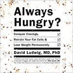 Always Hungry?: Conquer Cravings, Retrain Your Fat Cells and Lose Weight Permanently | David S. Ludwig