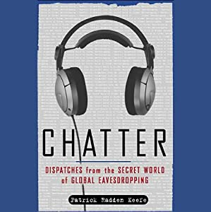 Chatter: Dispatches from the Secret World of Global Eavesdropping | [Patrick Radden Keefe]