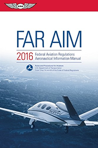 FAR/AIM 2016: Federal Aviation Regulations/Aeronautical Information Manual (FAR/AIM series)