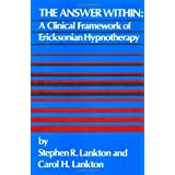 The Answer Within: A Clinical Framework Of Ericksonian Hypnotherapy ~ Stephen R. Lankton