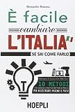 È facile cambiare l'Italia se sai come farlo
