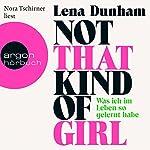 Not That Kind of Girl: Was ich im Leben so gelernt habe | Lena Dunham