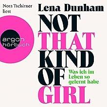 Not That Kind of Girl: Was ich im Leben so gelernt habe (       UNABRIDGED) by Lena Dunham Narrated by Nora Tschirner
