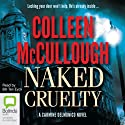 Naked Cruelty: A Carmine Delmonico Novel, Book 3 Audiobook by Colleen McCullough Narrated by Bill Ten Eyck