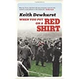 When You Put on a Red Shirt: The Dreamers and their Dreams: Memories of Matt Busby, Jimmy Murphy and Manchester Unitedby Keith Dewhurst