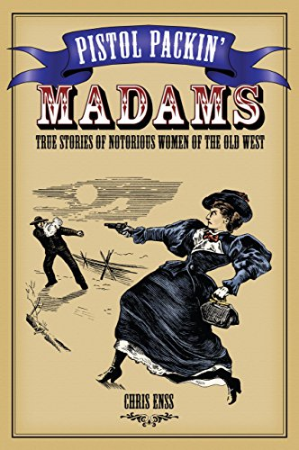 Pistol Packin' Madams: True Stories of Notorious Women of the Old West (Old West Merchandise compare prices)