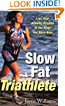 Slow Fat Triathlete: Live Your Athlet...