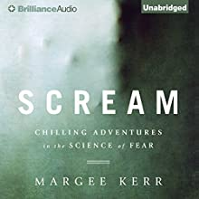 Scream: Chilling Adventures in the Science of Fear (       UNABRIDGED) by Margee Kerr Narrated by Margee Kerr