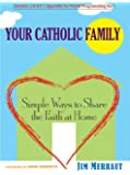 Your Catholic Family: Simple Ways to Share the Faith at Home