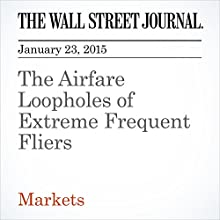 The Airfare Loopholes of Extreme Frequent Fliers (       UNABRIDGED) by The Wall Street Journal, Scott Mccartney Narrated by The Wall Street Journal