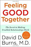 img - for Feeling Good Together: The Secret to Making Troubled Relationships Work by Burns M.D., David D. (2010) Paperback book / textbook / text book