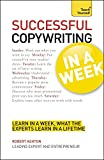 Successful Copywriting In a Week A Teach Yourself Guide (Teach Yourself: General Reference) (1444159070) by Ashton, Robert