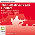 The Palestine-Israel Conflict (       UNABRIDGED) by Dan Cohn-Sherlock, Dawoud El-Alami Narrated by Richard Aspel