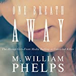 One Breath Away: The Hiccup Girl - from Media Darling to Convicted Killer | M. William Phelps