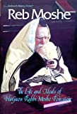 Reb Moshe: The Life and Ideals of Hagaon Rabbi Moshe Feinstein (ArtScroll History) (0899064809) by Finkelman, Shimon