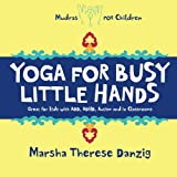 Yoga for Busy Little Hands: Children's Book of Mudras Marsha Therese Danzig