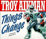 img - for Things Change by Troy Aikman (1995-03-01) book / textbook / text book
