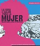 La gu�a de salud para la MUJER: Mujeres Unidas Jovenes En Resistencia (Spanish Edition)