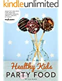 Healthy Kids Party Food: Healthy Recipes for Kids Parties