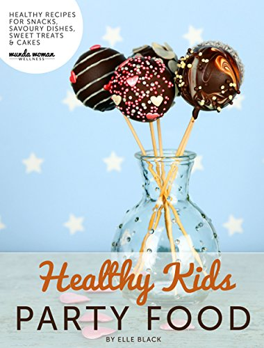 Healthy Kids Party Food: Healthy Recipes for Kids Parties by Elle Black