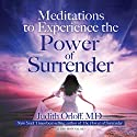 Meditations to Experience the Power of Surrender Speech by Judith Orloff Narrated by Judith Orloff