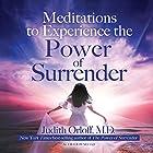 Meditations to Experience the Power of Surrender Rede von Judith Orloff Gesprochen von: Judith Orloff