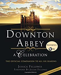 Downton Abbey: A Celebration - The Official Companion to All Six Seasons