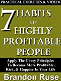 The 7 Habits of Highly Profitable People; Apply The Covey Principles To Become More Profitable, Rich, & Have a Happier Life [Guide] (7 Habits of Success Series)