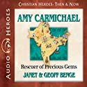 Amy Carmichael: Rescuer of Precious Gems (Christian Heroes: Then and Now) Audiobook by Janet Benge, Geoff Benge Narrated by Rebecca Gallagher