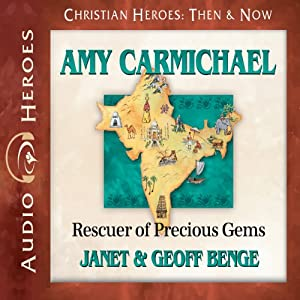 Amy Carmichael: Rescuer of Precious Gems (Christian Heroes: Then and Now) | [Janet Benge, Geoff Benge]