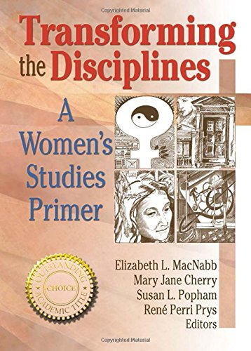 Transforming the Disciplines: A Women's Studies Primer (Haworth Innovations in Feminist Studies)