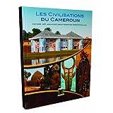 Les Civilisations du Cameroun : histoire, art, architecture et sociétés traditionnelles