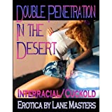 Double Penetration in the Desert: An Interracial Cuckold Story ~ Lane Masters