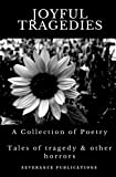 img - for Joyful Tragedies - A Collection of Poetry: Tales of Tragedy and Other Horrors book / textbook / text book