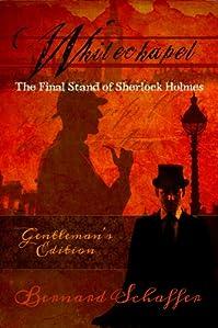 (FREE on 6/2) Whitechapel: The Final Stand Of Sherlock Holmes by Bernard Schaffer - http://eBooksHabit.com