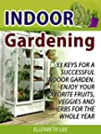 Indoor Gardening: 33 Keys For A Succe...