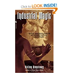 Industrial Magic (Women of the Otherworld, Book 4) by Kelley Armstrong